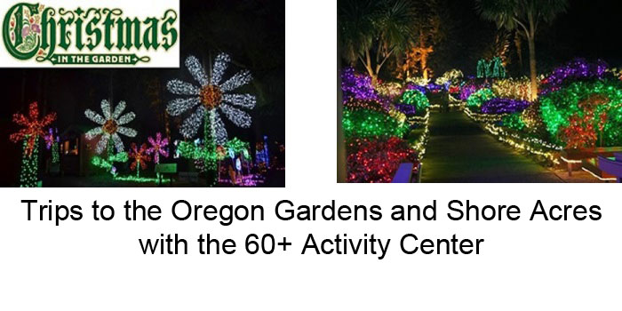 Christmas Trips to the Oregon Gardens and Shore Acress with the 60+ Activity Center