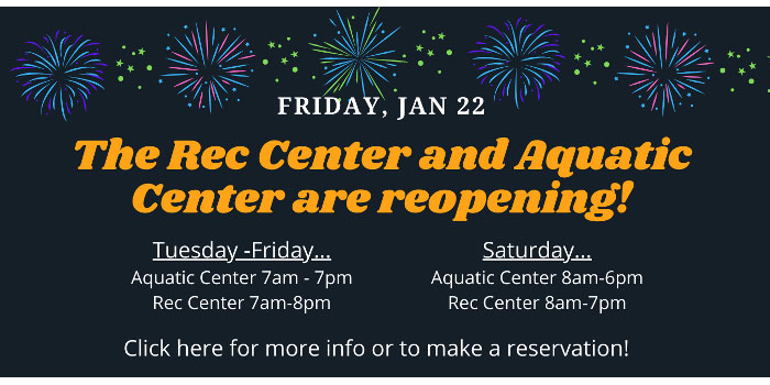 Rec Center and Aquatic Center are re-opening Friday January 22nd