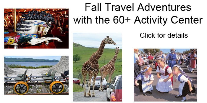 Fall Travel Adventures with the 60+ Activity Center