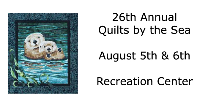 26th Annual Quilts by the Sea, August 5th & 6th at the Recreation Center
