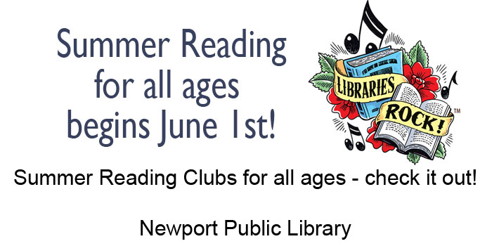 Summer Reading Clubs start June 1st at the Newport Library. Events all Summer long.